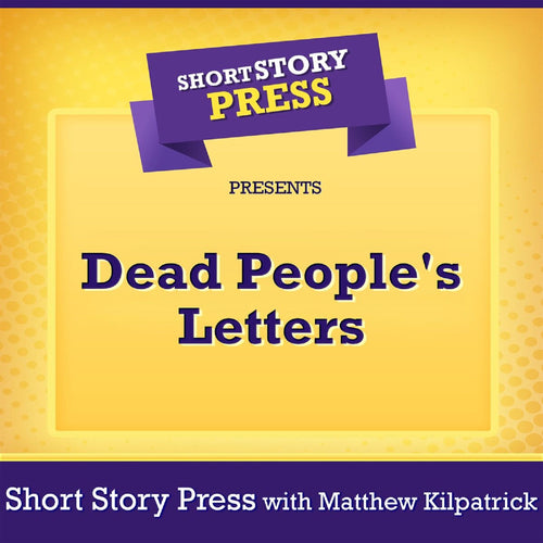 Short Story Press Presents Dead People's Letters