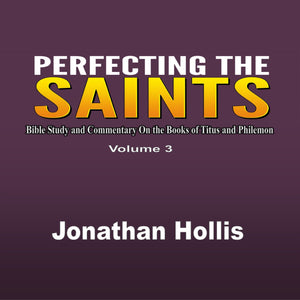 Perfecting the saints: Bible Study and Commentary On the Books of Titus and Philemon