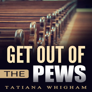 Get Out of the Pews: Let the Lord Tell You What to Do!
