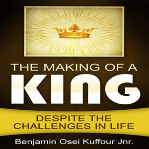 The Making of a King: Despite the Challenges in Life