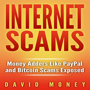 Internet Scams: Money Adders Like PayPal and Bitcoin Scams Exposed