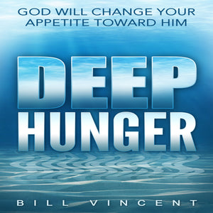 Deep Hunger: God Will Change Your Appetite Toward Him