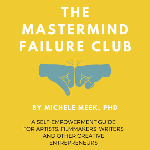 The Mastermind Failure Club: A Self-Empowerment Guide for Artists, Filmmakers, Writers and Other Creative Entrepreneurs