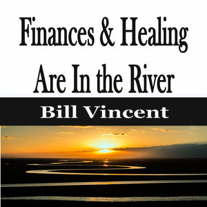 Finances & Healing Are In the River