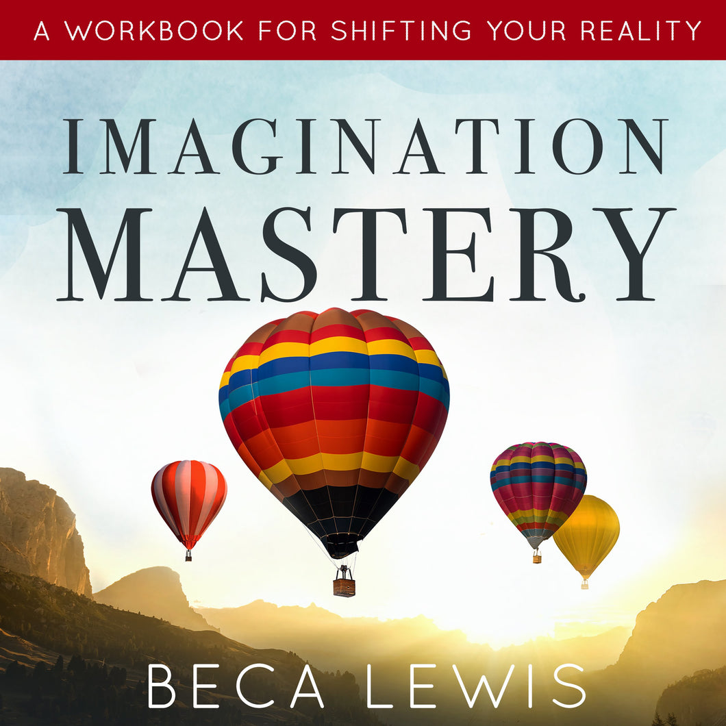 Imagination Mastery: A Workbook For Shifting Your Reality