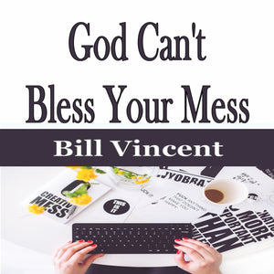 God Can't Bless Your Mess