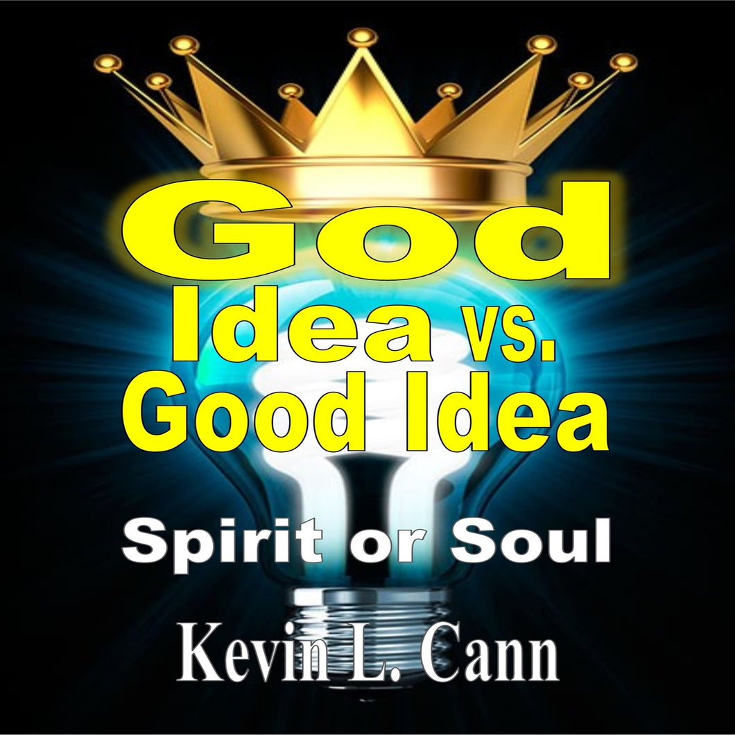 God Idea vs. Good Idea (Second Edition): Spirit or Soul