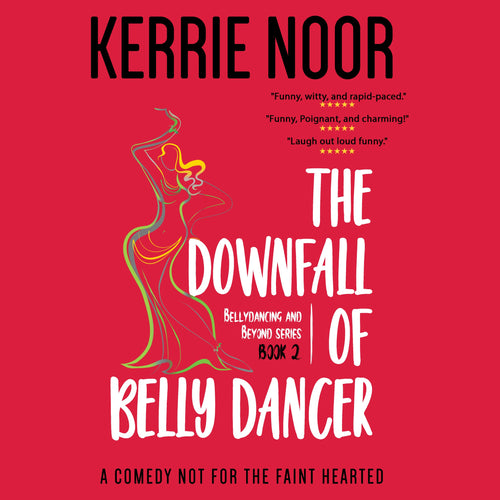 The Downfall of a Bellydancer: Bellydancing and Beyond Book 2
