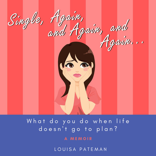 Single, Again, and Again, and Again ...: What do you do when life doesn't go to plan?