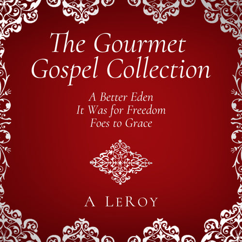 The Gourmet Gospel Collection: A Better Eden/ It Was for Freedom/ Foes to Grace