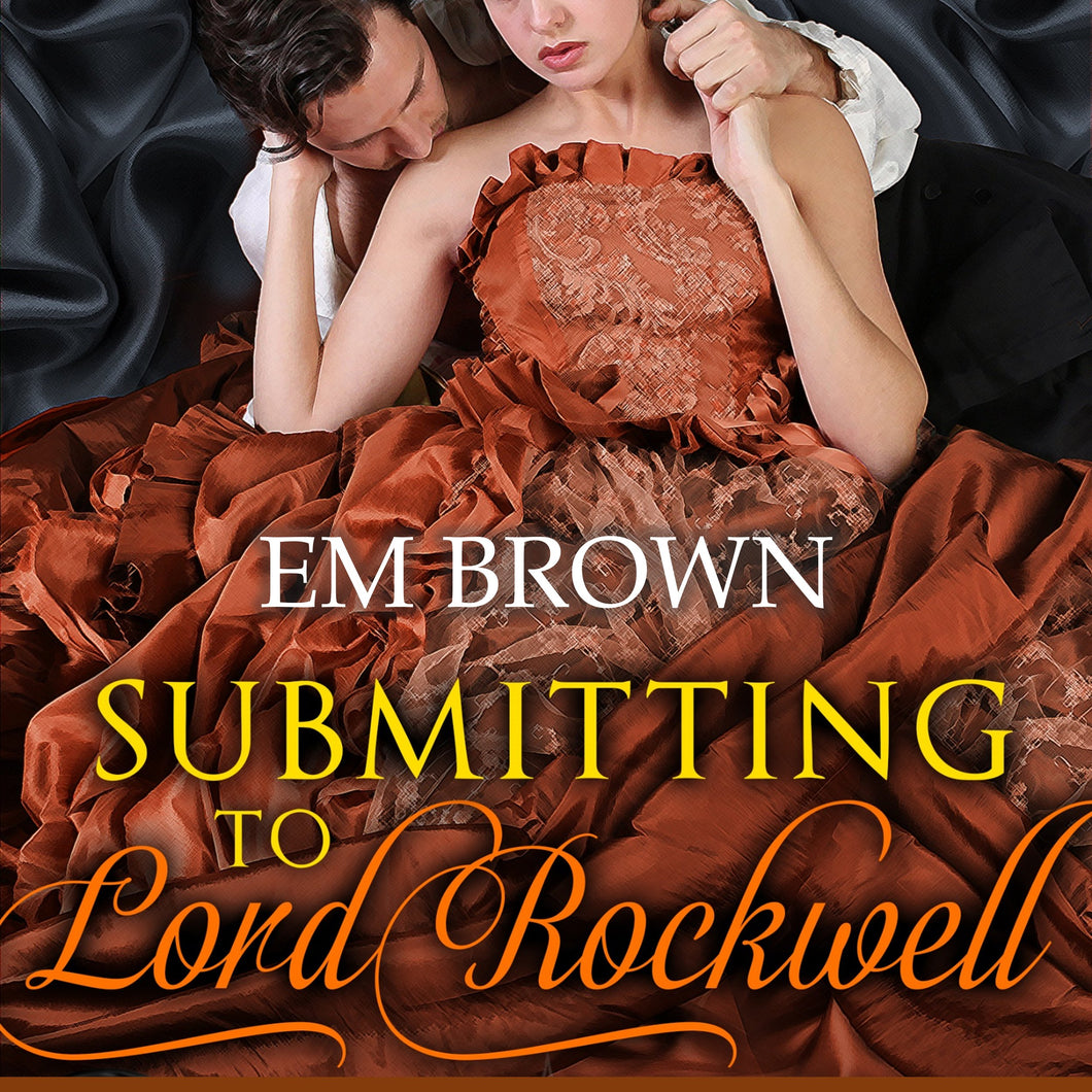 Submitting to Lord Rockwell: Regency Romantic Erotica (Chateau Debauchery Book 2)