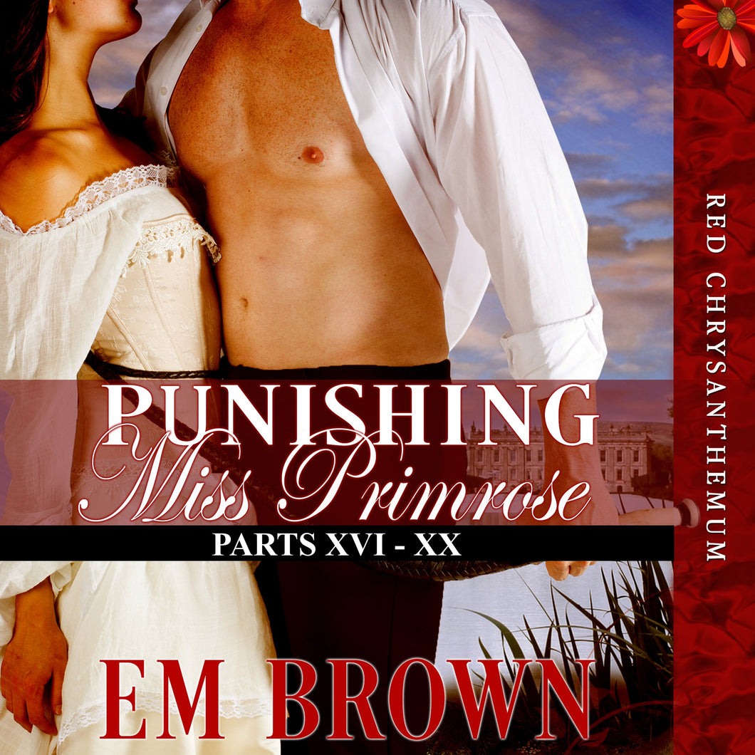 Punishing Miss Primrose, Parts XVI - XX: A Wickedly Hot Historical Romance (Red Chrysanthemum Boxset Book 4)