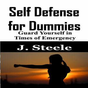 Self Defense for Dummies: Guard Yourself in Times of Emergency