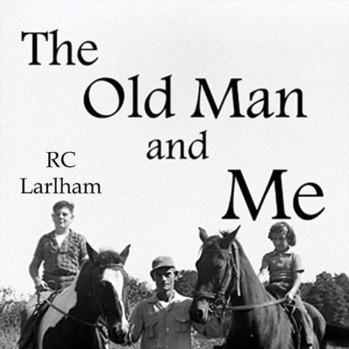 The Old Man and Me: Extraordinary Tales of an Ordinary Childhood. . .Post-WWII