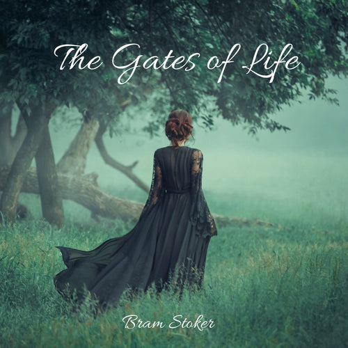The Gates of Life: A Classic Gothic Romance Story