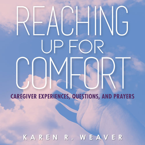 Reaching Up For Comfort: Caregiver Experiences, Questions, and Prayers
