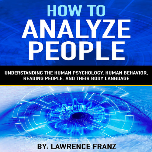 How to Analyze People -By: Lawrence Franz: Understanding the Human Psychology,Human Behavior,Reading People, and Their Body Language