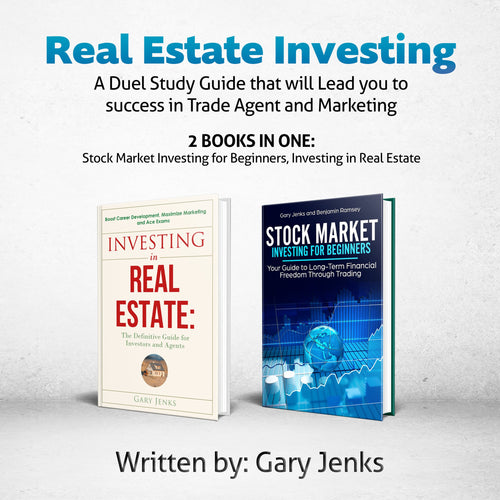 Real Estate Investing: A Duel Study Guide that will Lead you to success in Trade Agent and Marketing (2 books in one: Stock Market Investing for Beginners ,Investing in Real Estate)