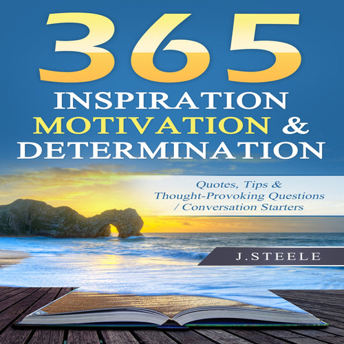 365 Inspiration Motivation & Determination: Quotes, Tips & Thought-Provoking Questions / Conversation Starters