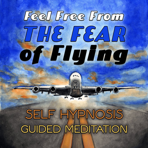 Feel Free From the Fear of Flying: Self Hypnosis Guided Meditation