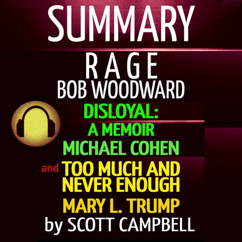 Summary Bundle: Rage: Bob Woodward: Disloyal: A Memoir: Michael Cohen: Too Much Is Never Enough: Mary L. Trump