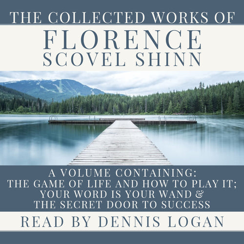 The Collected Works of Florence Scovel Shinn: A Volume Containing The Game of Life and How To Play It, Your Word Is Your Wand & The Secret Door to Success