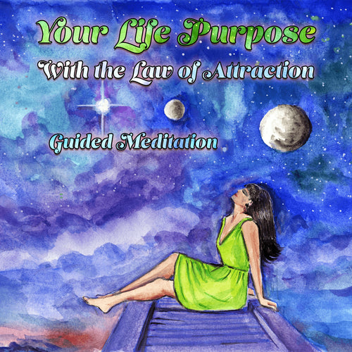 Your Life Purpose With the Law of Attraction: Guided Meditation