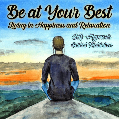 Be Your Best, Living in Happiness and Relaxation: Self Hypnosis Guided Meditation