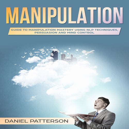 Manipulation: Guide to Manipulation Mastery Using NLP Techniques, Persuasion and Mind Control