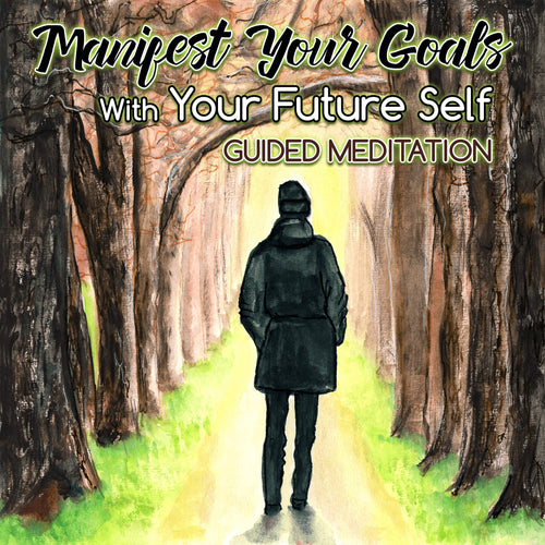 Manifest Your Goals With Your Future Self: Guided Meditation