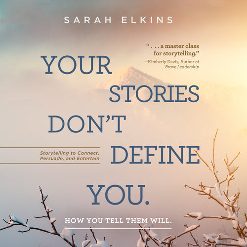 Your Stories Don't Define You: How You Tell Them Will