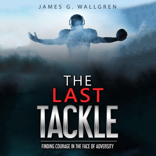 The Last Tackle: Finding Courage in The Face of Adversity