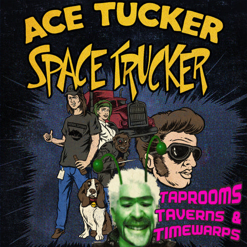 Taprooms, Taverns, and Timewarps: An Ace Tucker Space Trucker Adventure