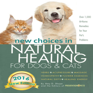 New Choices in Natural Healing for Dogs & Cats: Herbs, Acupressure, Massage, Homeopathy, Flower Essences, Natural Diets, Healing Energy