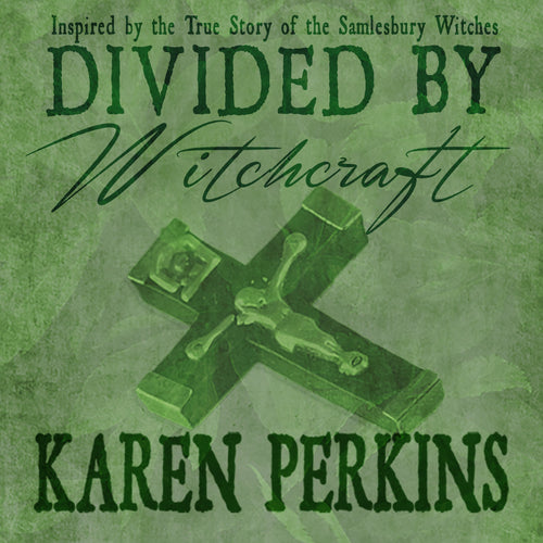 Divided by Witchcraft: Inspired by the True Story of the Samlesbury Witches