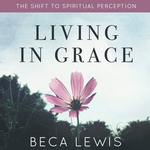 Living In Grace: The Shift To Spiritual Perception