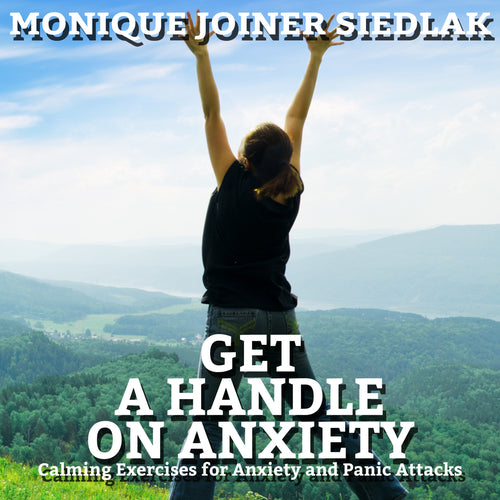 Get a Handle on Anxiety: Calming Exercises for Anxiety and Panic Attacks