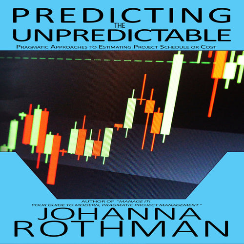 Predicting the Unpredictable: Pragmatic Approaches to Estimating Project Schedule or Cost