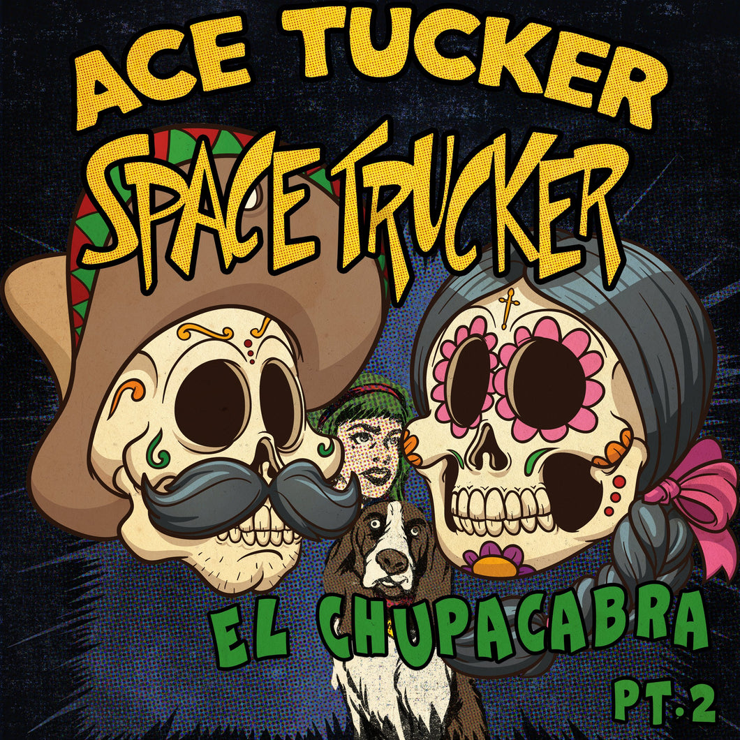 El Chupacabra - Part 2: An Ace Tucker Space Trucker Adventure
