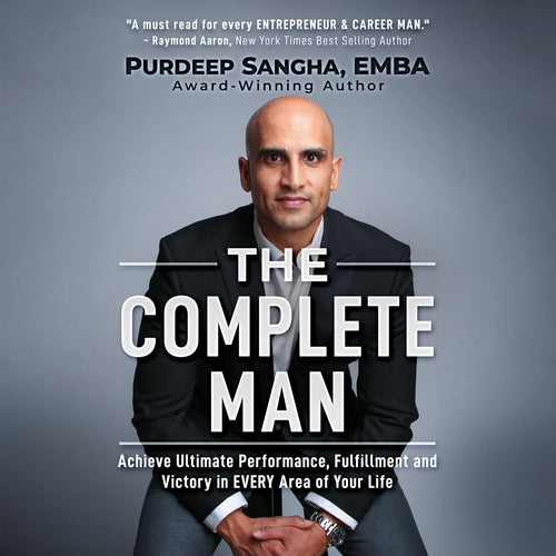 The Complete Man: Achieve Ultimate Performance, Fulfillment and Victory in EVERY Area of Your Life
