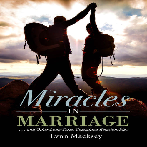Miracles in Marriage: and Other Long-Term, Committed Relationships