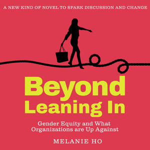 Beyond Leaning In: Gender Equity and What Organizations are Up Against