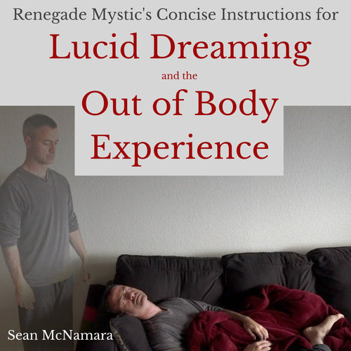Renegade Mystic's Concise Instructions for Lucid Dreaming and the Out of Body Experience
