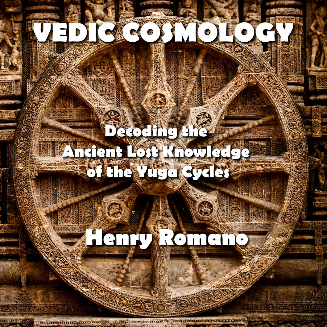Vedic Cosmology: Decoding the Ancient Lost Knowledge of the Yuga Cycles