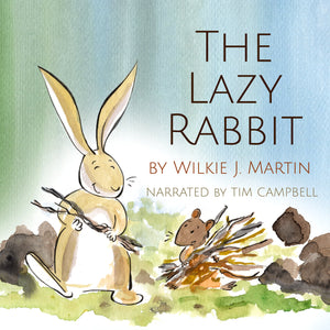 The Lazy Rabbit by Wilkie J. Martin: Startling New Grim Fable About Laziness Featuring A Rabbit, A Vole And A Fox