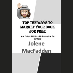 Top Ten Ways to Market Your Book for Free: And Other Tidbits of Information for Writers