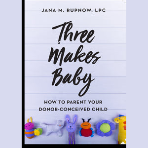 Three Makes Baby: How to Parent Your Donor Conceived Child