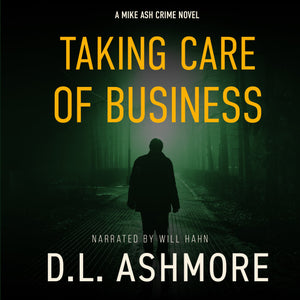 Taking Care Of Business: A Mike Ash Crime Novel
