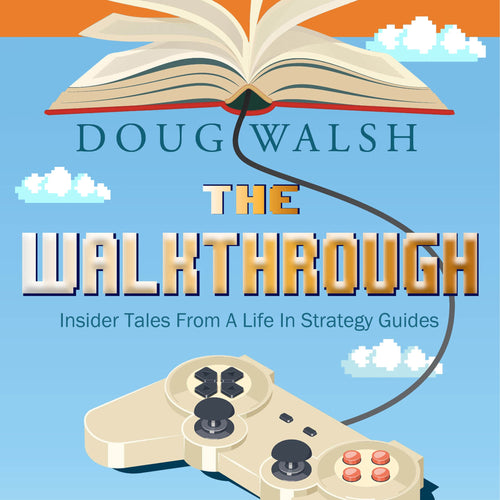 The Walkthrough: Insider Tales from a Life in Strategy Guides