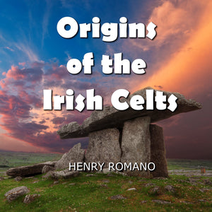 Origins of the Irish Celts: Their Cosmology and Mythic-Historical Accounts